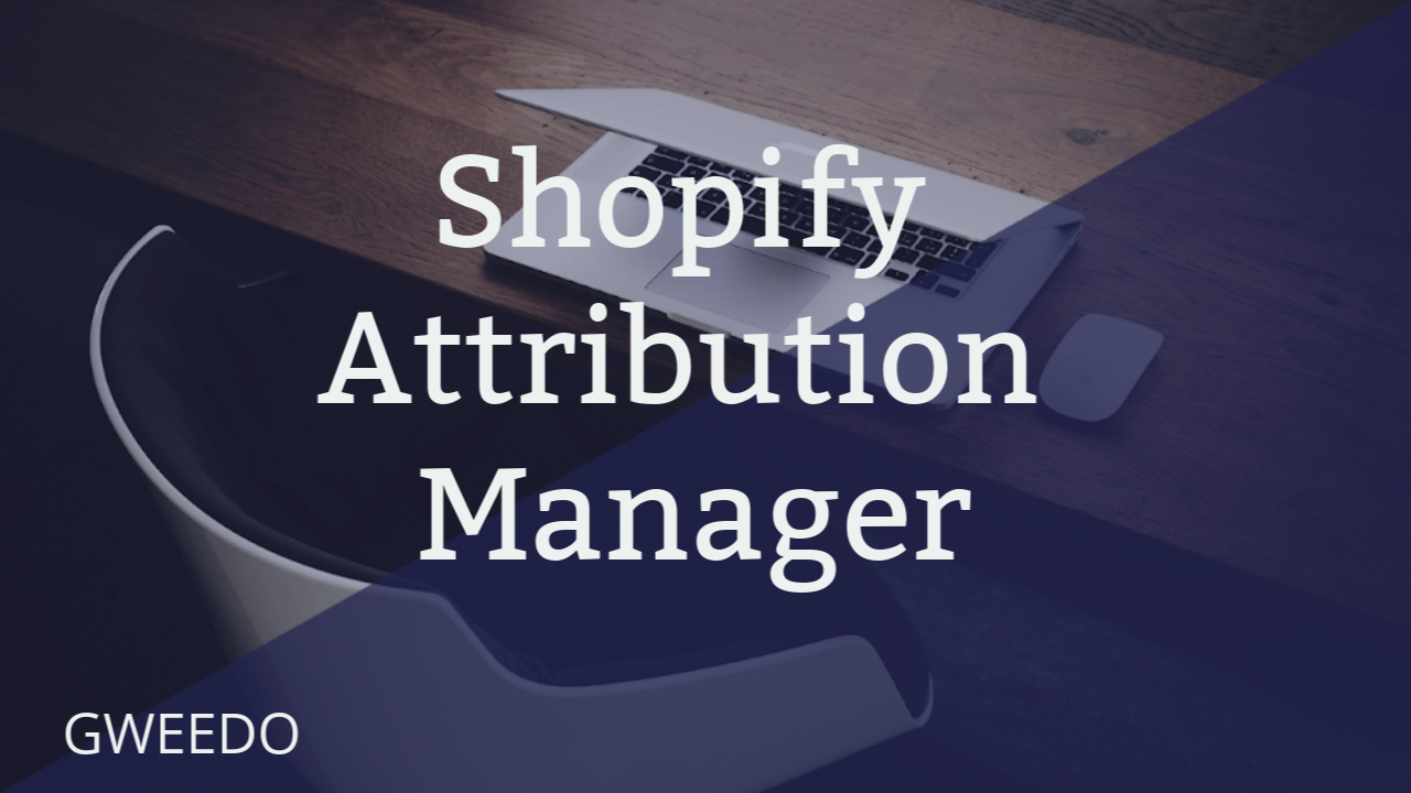 Gweedo Shopify Attribution Manager