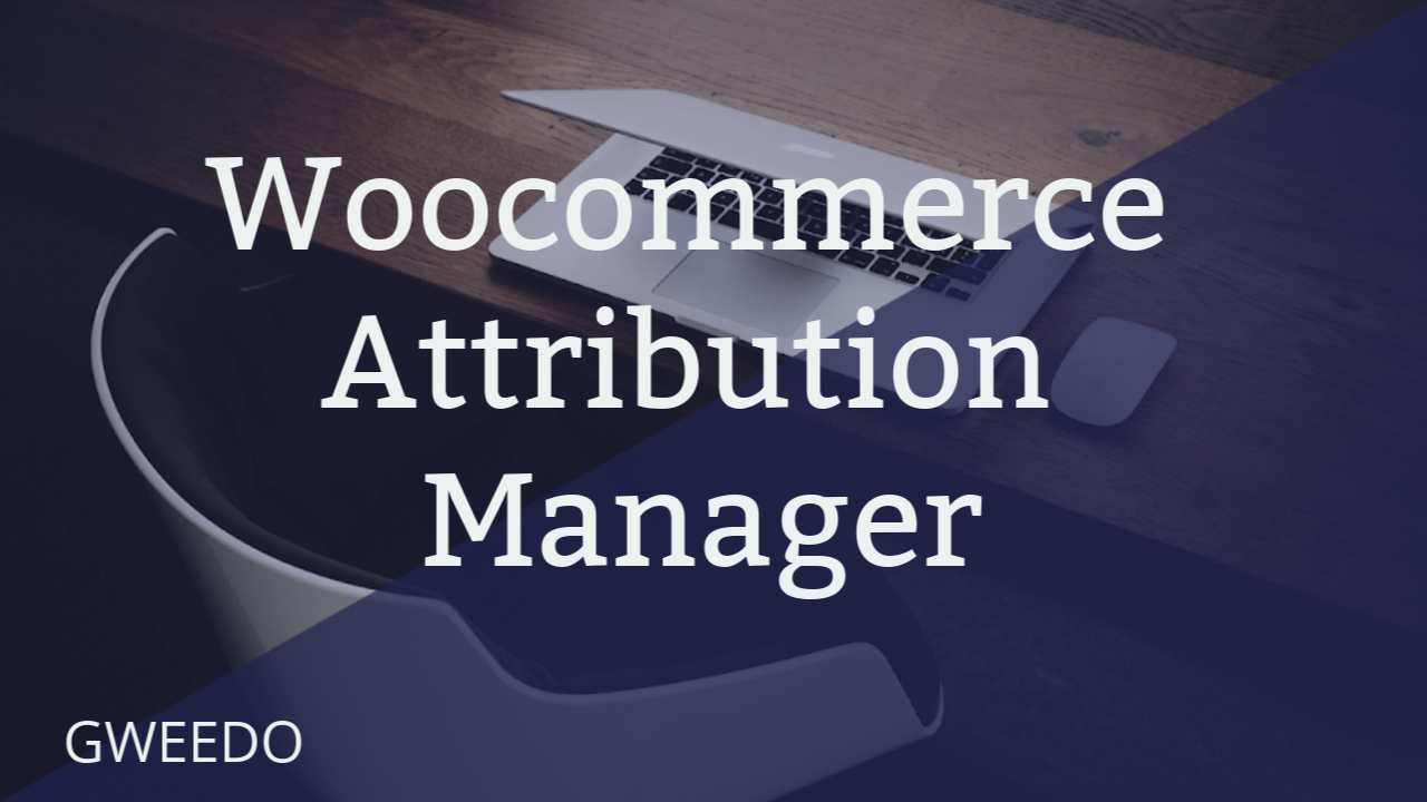 Gweedo Woocommerce Attribution Manager